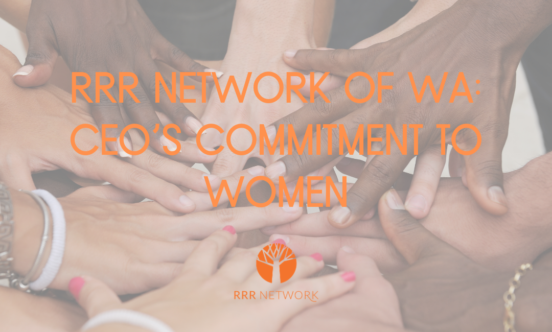 RRR NETWORK OF WA: CEO'S COMMITMENT TO WOMEN